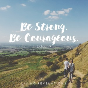Be Strong. Be Courageous.